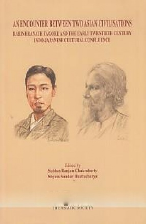 An Encounter Between Two Asian Civilisations: Rabindranath Tagore and The Early Twentieth Century Indo-Japanese Cultural Confluence