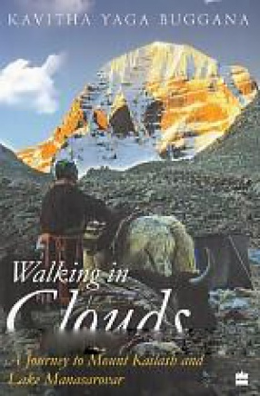 Walking in Clouds: A Journey to Mount Kailash and Lake Manasarovar