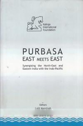 Purbasa: East Meets East: Synergising the North-East and Eastern India with the Indo-Pacific