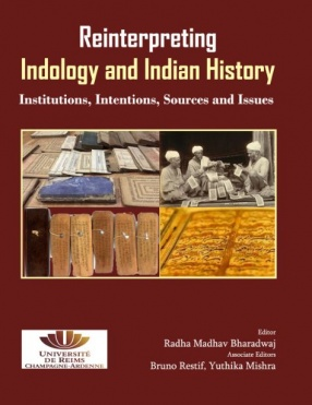 Reinterpreting Indology and Indian History: Institutions, Intentions, Sources and Issues