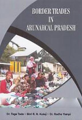 Border Trades in Arunahcal Pradesh