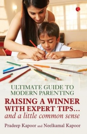 Ultimate Guide of Modern Parenting: Raising a Winner with Expert Tips…and a Little Common Sense