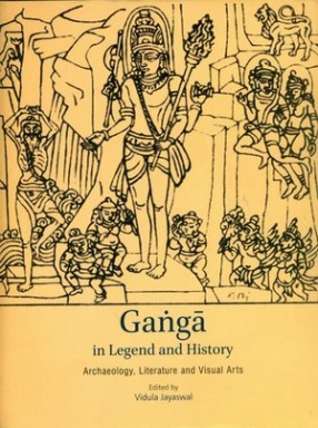 Ganga in Legend and History: Archaeology, Literature and Visual Arts
