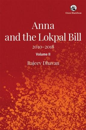 Anna and the Lokpal Bill: 2010-2018 (Volume II)