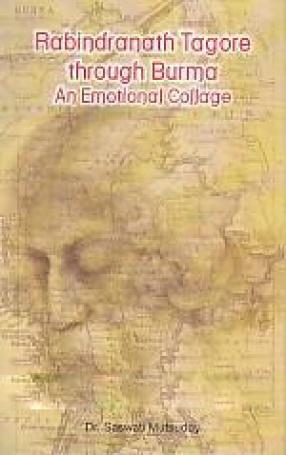 Rabindranath Tagore Through Burma: An Emotional Collage