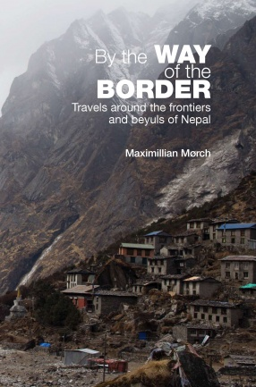 By the Way of the Border: Travels Around the Frontiers and Beyuls of Nepal
