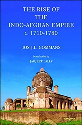 The Rise of The Indo-Afghan Empire C. 1710-1780