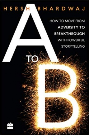 A to B: How to Move from Adversity to Breakthrough Via Powerful Storytelling