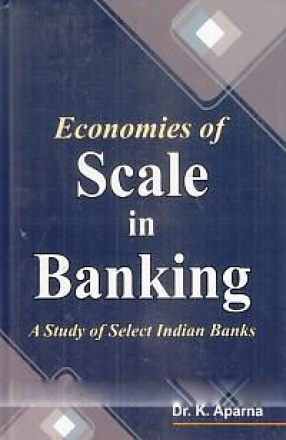 Economies of Scale in Banking: A Study of Select Indian Banks