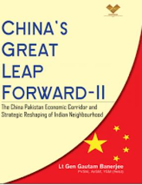 China's Great Leap Forward-II: The China Pakistan Economic Corridor and Strategic Reshaping of Indian Neighbourhood