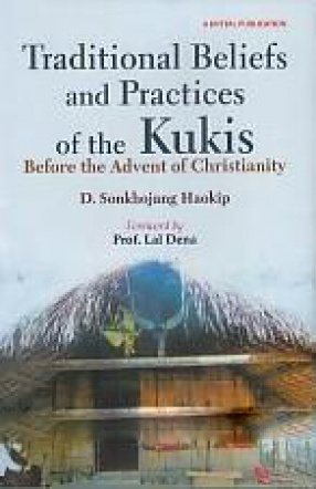 Traditional Beliefs and Practices of the Kukis: Before the Advent of Christianity