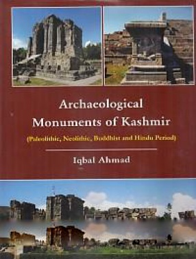 Archaeological Monuments of Kashmir: Paleolithic, Neolithic, Buddhist and Hindu Period