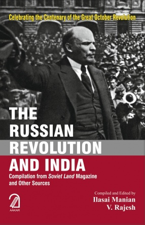The Russian Revolution and India: Compilation from Soviet Land Magazine and Other Sources