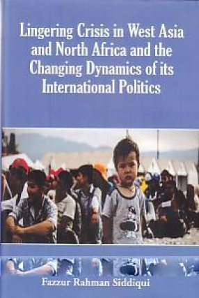 Lingering Crisis in West Asia and North Africa and the changing Dynamics of its International Politics