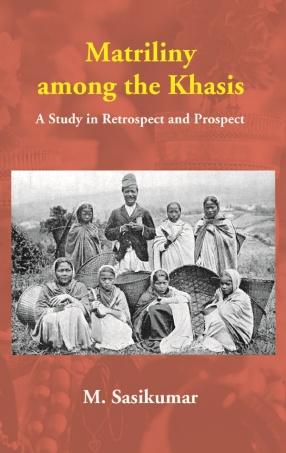 Matriliny Among the Khasis: A Study in Retrospect and Prospect