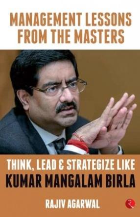 Think, Lead and Strategize Like Kumar Mangalam Birla