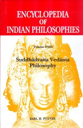 Encyclopedia of Indian Philosophies, Volume XXIII: Suddhadcaita Vedanta Philosophies
