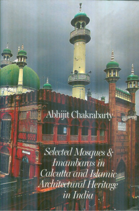 Selected Mosques & Imambaras in Calcutta and Islamic Architectural Heritage in India