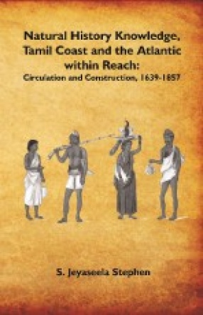 Natural History Knowledge, Tamil Coast and the Atlantic within Reach: Circulation and Construction