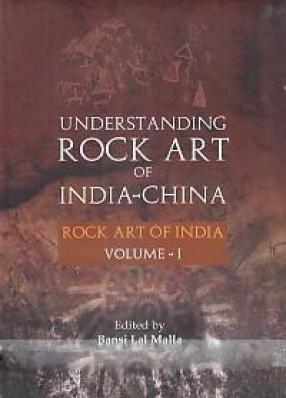 Understanding Rock Art of India-China: Rock Art of India (Volume 1)