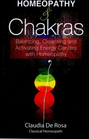 Homeopathy & Chakras: Balancing, Cleansing and Activating Energy Centers with Homeopathy