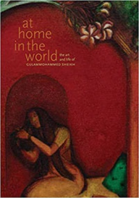 At Home in the World: The Art and Life of Gulam Mohammed Sheikh