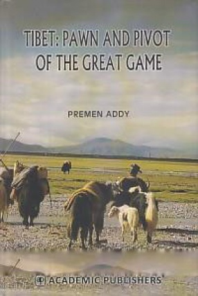 Tibet: Pawn and Pivot of The Great Game