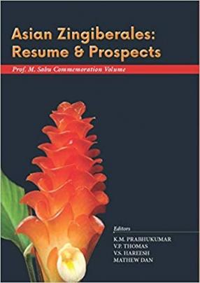 Asian Zingiberales: Resume & Prospects: Prof. M. Sabu Commemoration Volume