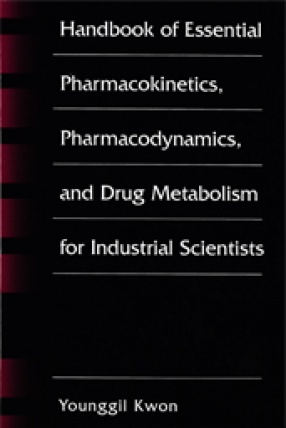 Handbook of Essential Pharmacokinetics, Pharmacodynamics, and Drug Metabolism for Industrial Scientists