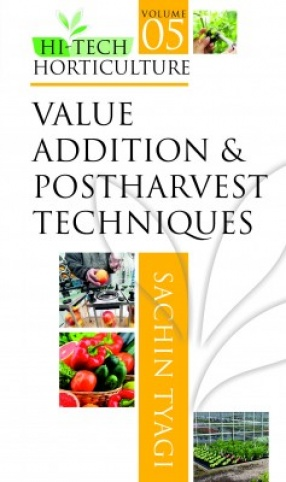 Hi Tech Horticulture: (Volume 5: Value Addition And Postharvest Techniques)