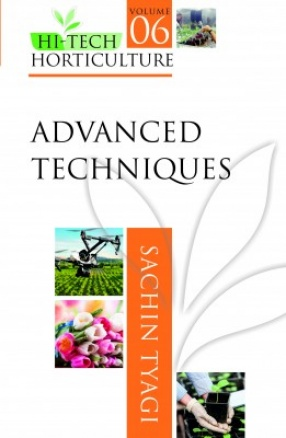 Hi Tech Horticulture: (Volume 6: Advanced Techniques)