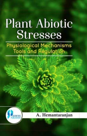 Plant Abiotic  Stresses Physiological Mechanisms Tools and  Regulation