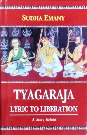 Tyagaraja Lyric to Liberation: A Story Retold