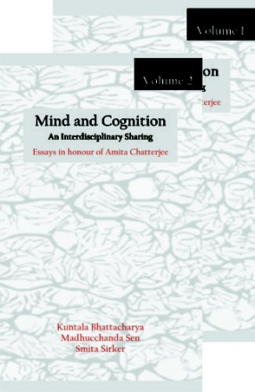 Mind and Cognition: An Interdisciplinary Sharing: Essays in Honour of Amita Chatterjee (in 2 volumes)