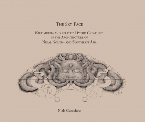 The Sky Face: Kirtimukha and Related Hybrid Creatures in The Architecture of Nepal, South and Southeast Asia