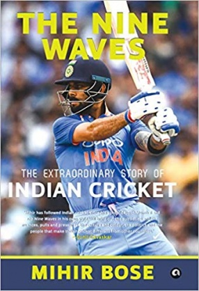 The Nine Waves : The Extraordinary Story of Indian Cricket