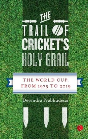 The Trail of Cricket's Holy Grail: The World Cup, from 1975 to 2019