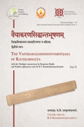 Vaiyakaranasiddhantabhusanam. The Vaiyakaranasiddhantabhusana of KaunDabhatta With The Niranjani Commentary By Ramyatna Shukla And Prakasa Explanatory Notes By K.V. Ramakrishnamacharyulu. Part II (Lakarartha, Karakartha And Namartha-Chapters)