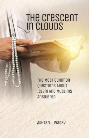 The Crescent in Clouds : The Most Common Questions About Islam And Muslims Answered