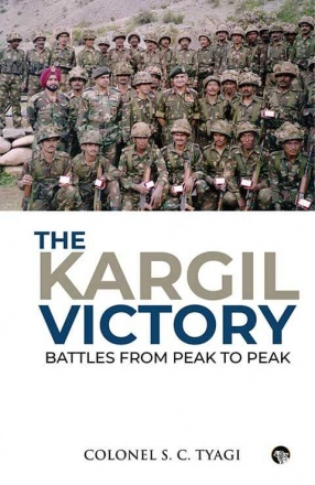 The Kargil Victory : Battles from Peak to Peak