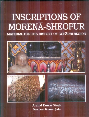 Inscriptions of Morena - Sheopur: Material for The History of Gopadri Region