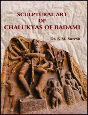 Sculptural Art of Chalukyas of Badami