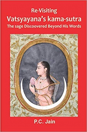 Re-Visiting Vatsyayana's Kama-Sutra: The Sage Discovered Beyond His Words