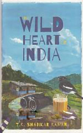The Wild Heart of India: Nature and Conservation in the City, the Country, and the Wild