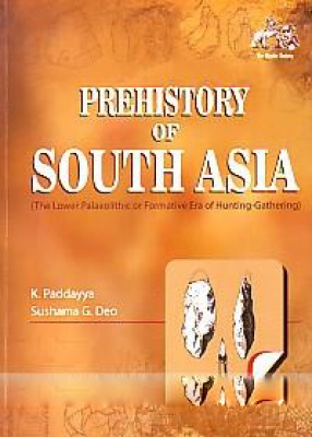 Prehistory of South Asia: The Lower Palaeolithic or Formative Era of Hunting-Gathering