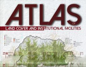 Atlas of Land Cover And Institutional Facilities in Bhutan