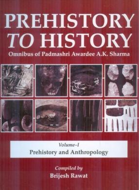 Prehistory To History Omnibus of Padmashri Awardee A.K. Sharma (In 4 Volumes)