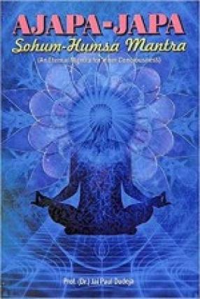 Ajapa-Japa: Sohum-Humsa Mantra: An Eternal Mantra for Inner Consciousness