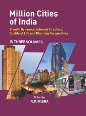 Million Cities of India: Growth Dynamics, Internal Structure, Quality of Life and Planning Perspectives (In 3 volumes)