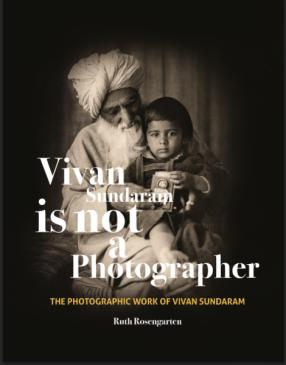 Vivan Sundaram Is Not a Photographer: The Photographic Works of Vivan Sundaram